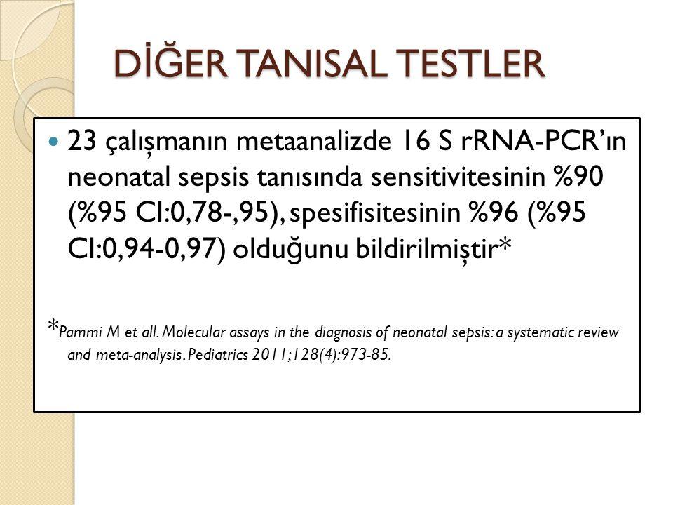 D İĞ ER TANISAL TESTLER 23 çalışmanın metaanalizde 16 S rRNA-PCR'ın neonatal sepsis tanısında sensitivitesinin %90 (%95 CI:0,78-,95), spesifisitesinin