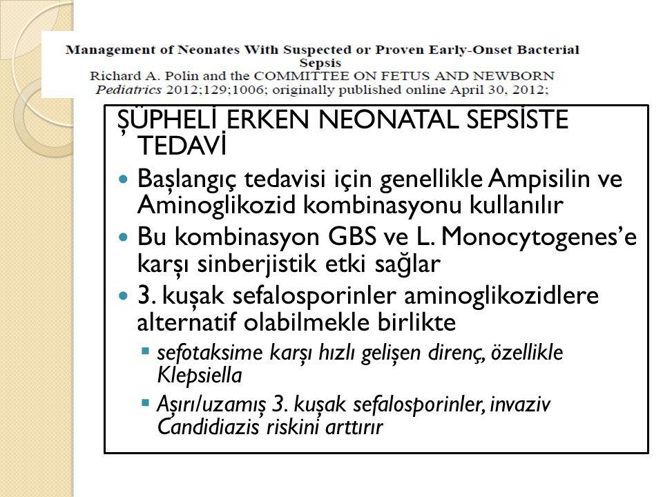 ŞÜPHEL İ ERKEN NEONATAL SEPS İ STE TEDAV İ Başlangıç tedavisi için genellikle Ampisilin ve Aminoglikozid kombinasyonu kullanılır Bu kombinasyon GBS ve