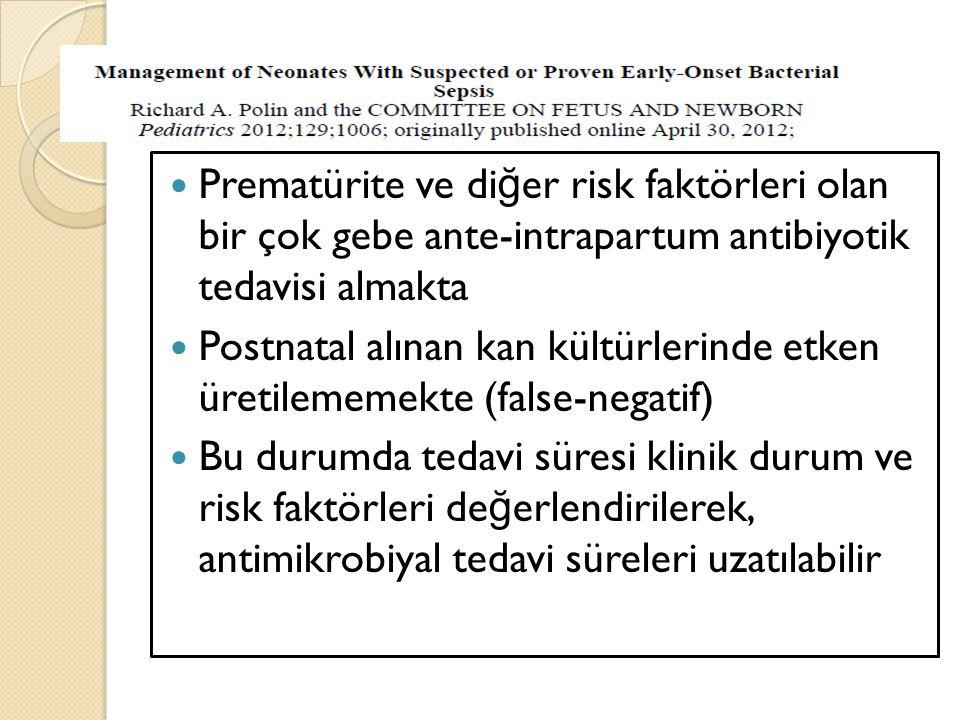 Prematürite ve di ğ er risk faktörleri olan bir çok gebe ante-intrapartum antibiyotik tedavisi almakta Postnatal alınan kan kültürlerinde etken üretil