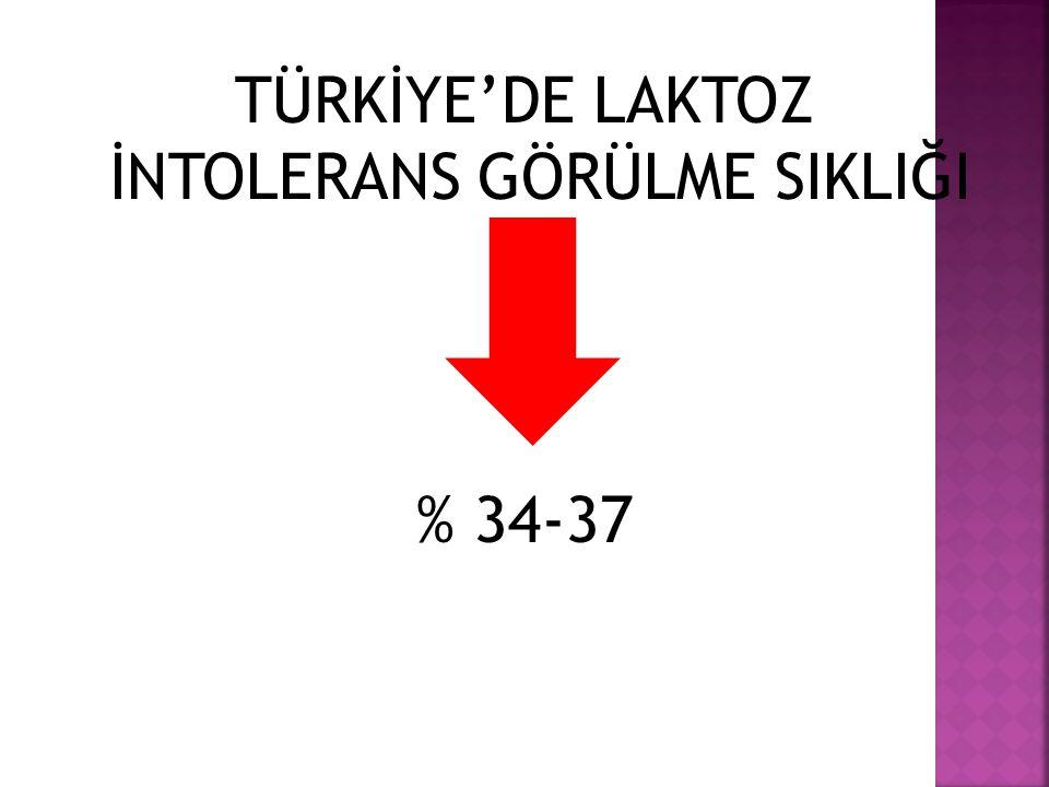 TÜRKİYE'DE LAKTOZ İNTOLERANS GÖRÜLME SIKLIĞI % 34-37