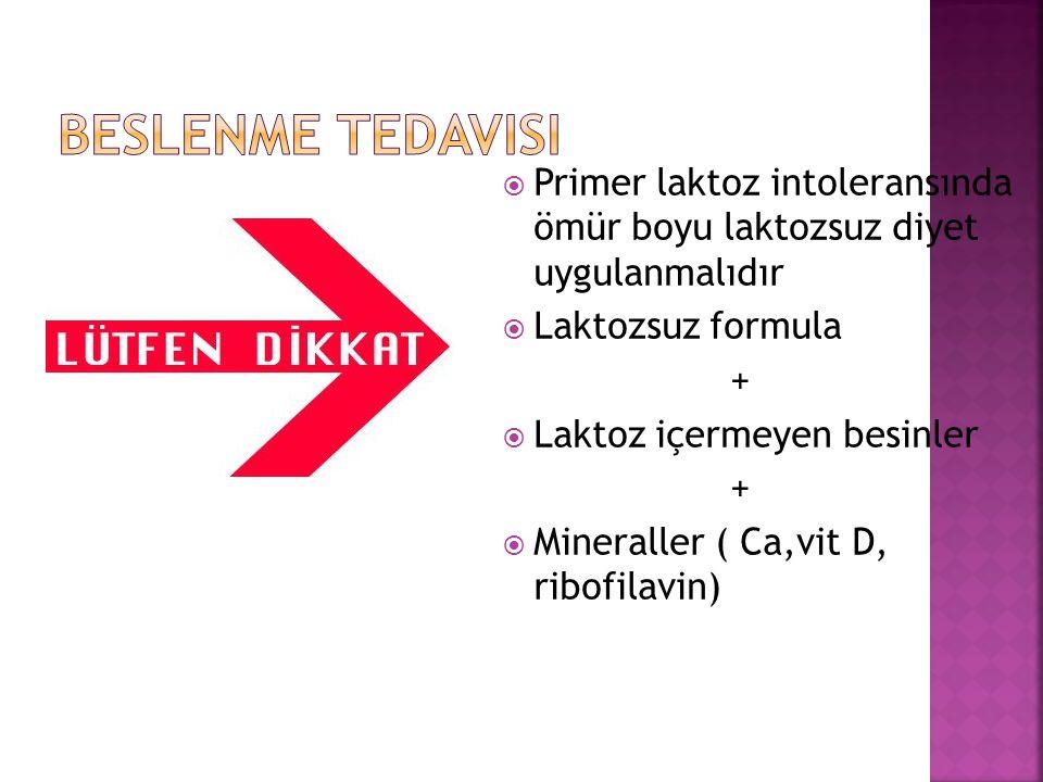  Primer laktoz intoleransında ömür boyu laktozsuz diyet uygulanmalıdır  Laktozsuz formula +  Laktoz içermeyen besinler +  Mineraller ( Ca,vit D, r
