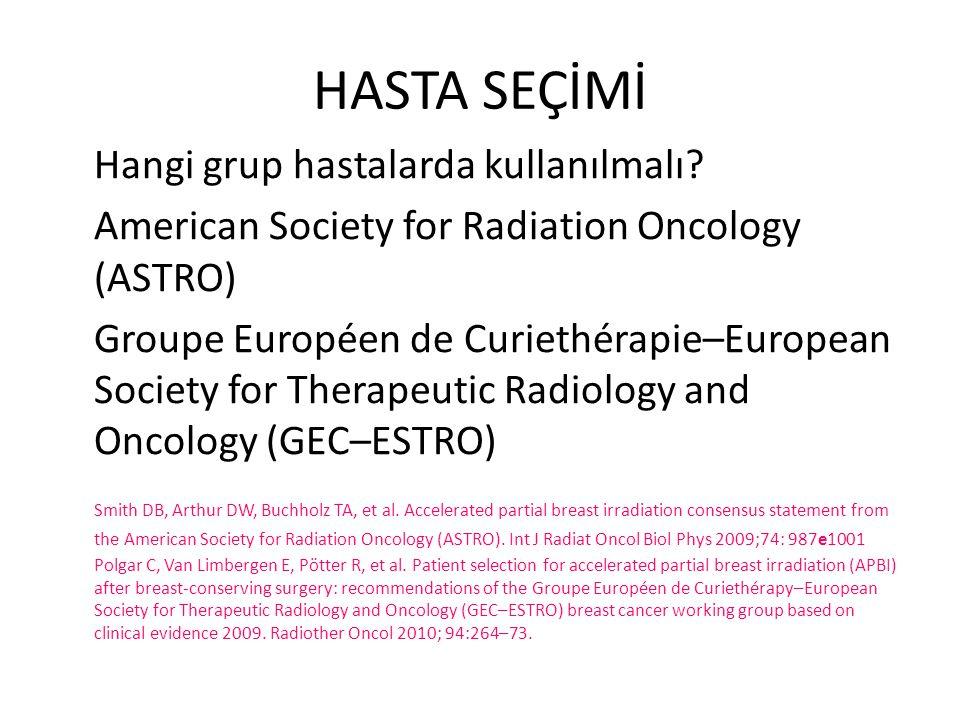 HASTA SEÇİMİ Hangi grup hastalarda kullanılmalı? American Society for Radiation Oncology (ASTRO) Groupe Européen de Curiethérapie–European Society for
