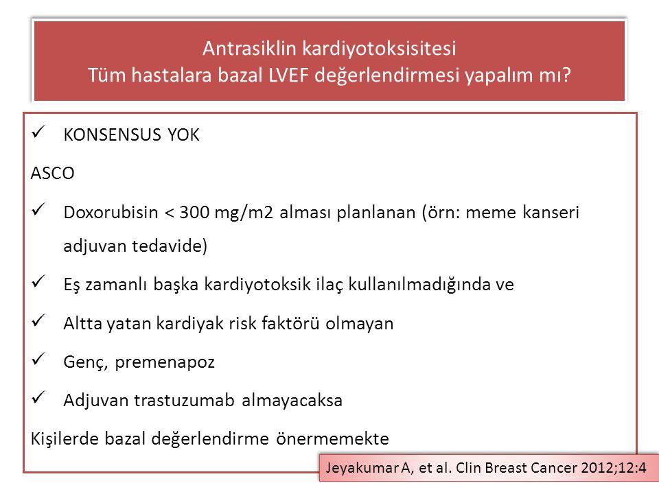 KONSENSUS YOK ASCO Doxorubisin < 300 mg/m2 alması planlanan (örn: meme kanseri adjuvan tedavide) Eş zamanlı başka kardiyotoksik ilaç kullanılmadığında