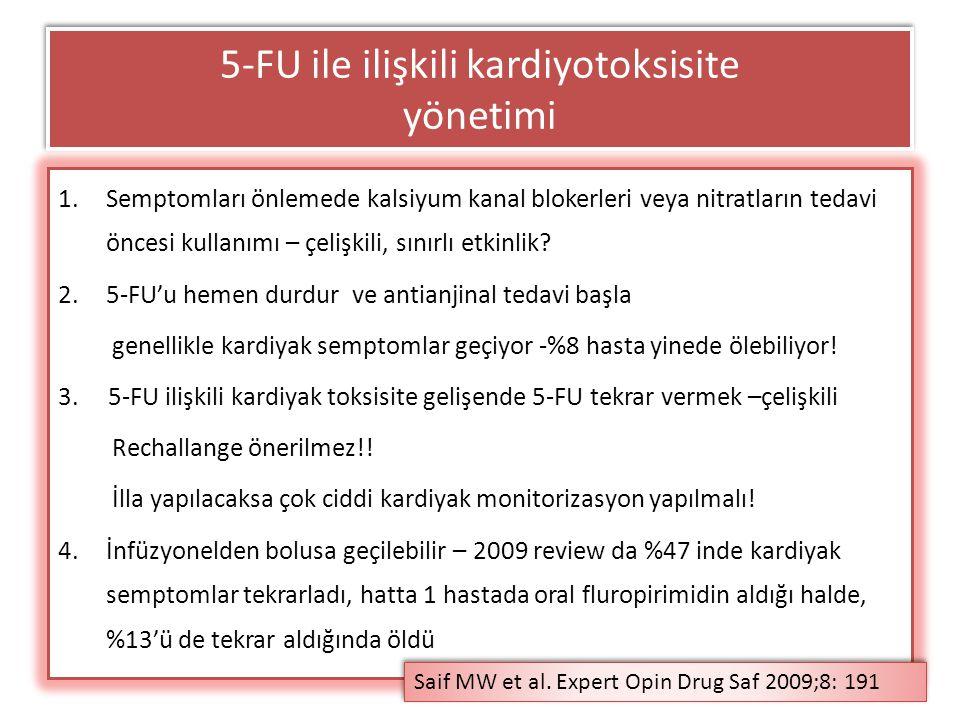 5-FU ile ilişkili kardiyotoksisite yönetimi 1.Semptomları önlemede kalsiyum kanal blokerleri veya nitratların tedavi öncesi kullanımı – çelişkili, sın