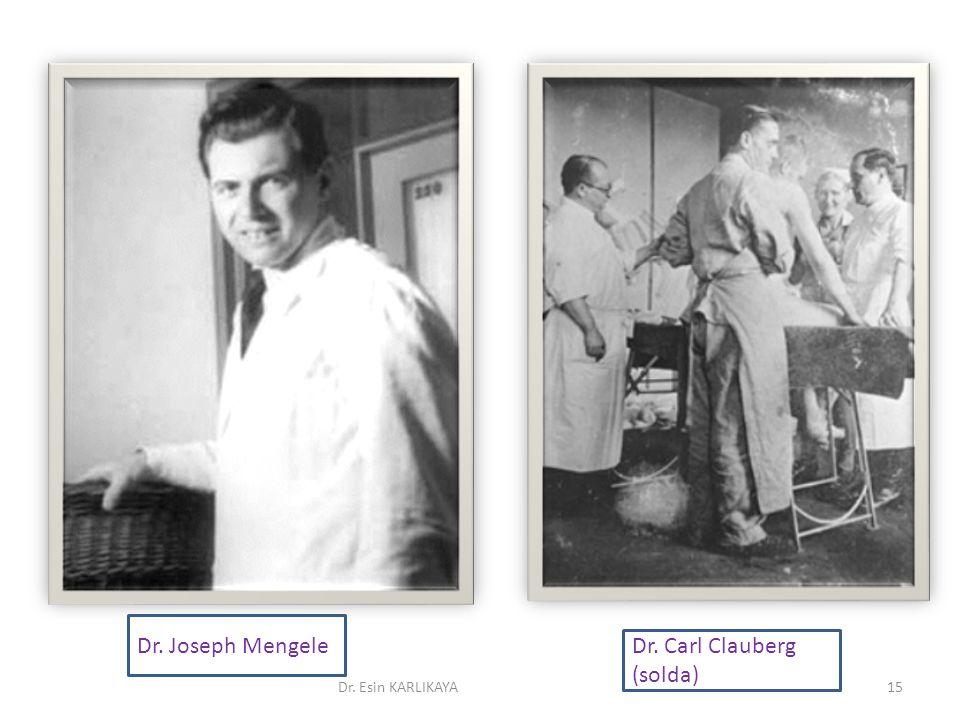 Dr. Carl Clauberg (solda) Dr. Joseph Mengele Dr. Esin KARLIKAYA15