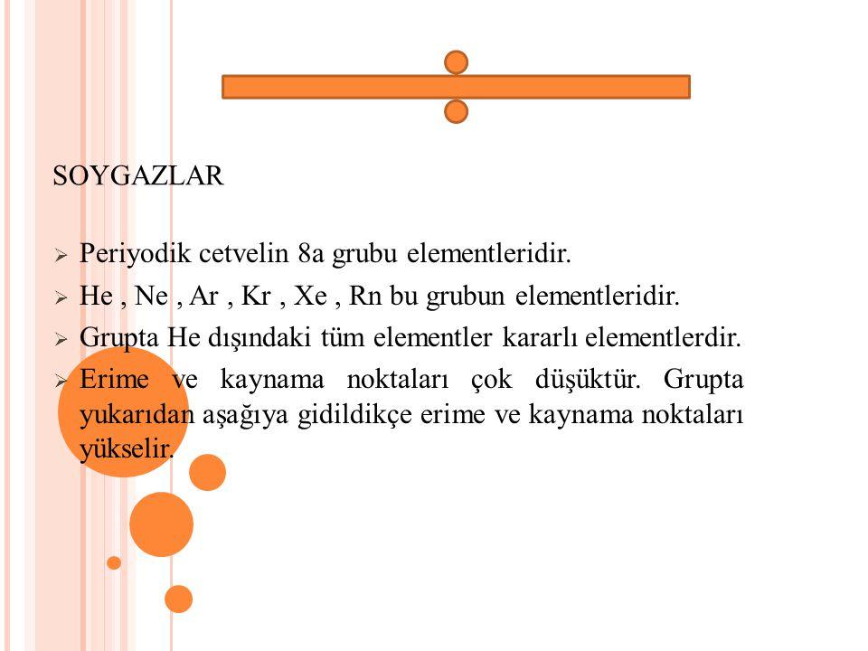 SOYGAZLAR  Periyodik cetvelin 8a grubu elementleridir.  He, Ne, Ar, Kr, Xe, Rn bu grubun elementleridir.  Grupta He dışındaki tüm elementler kararl