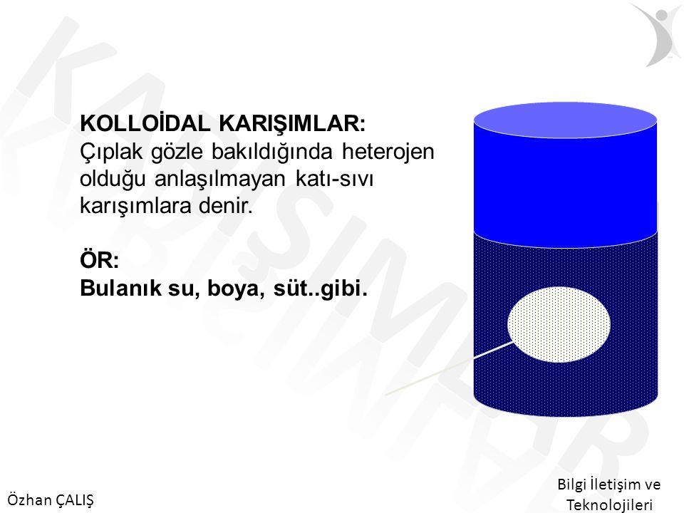 Özhan ÇALIŞ Bilgi İletişim ve Teknolojileri AERESOLLER Sıvı-gaz heterojen karışımlara denir.