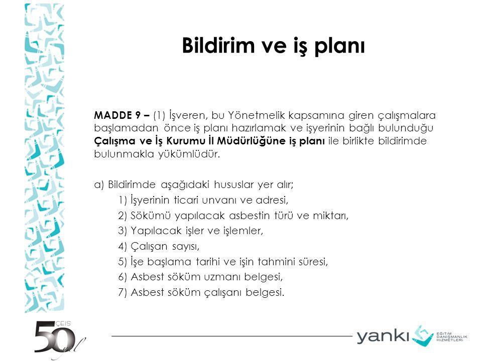 Bildirim ve iş planı MADDE 9 – (1) İşveren, bu Yönetmelik kapsamına giren çalışmalara başlamadan önce iş planı hazırlamak ve işyerinin bağlı bulunduğu