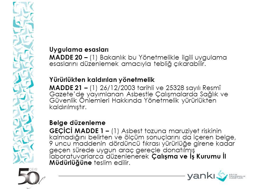 Uygulama esasları MADDE 20 – (1) Bakanlık bu Yönetmelikle ilgili uygulama esaslarını düzenlemek amacıyla tebliğ çıkarabilir. Yürürlükten kaldırılan yö