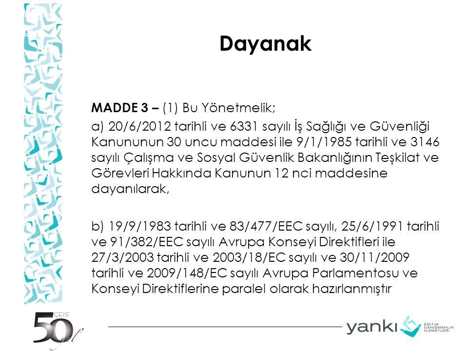 Dayanak MADDE 3 – (1) Bu Yönetmelik; a) 20/6/2012 tarihli ve 6331 sayılı İş Sağlığı ve Güvenliği Kanununun 30 uncu maddesi ile 9/1/1985 tarihli ve 314
