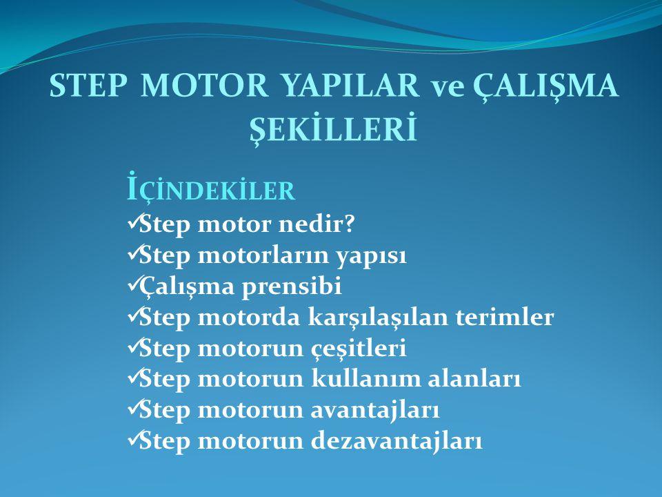 İ ÇİNDEKİLER Step motor nedir? Step motorların yapısı Çalışma prensibi Step motorda karşılaşılan terimler Step motorun çeşitleri Step motorun kullanım