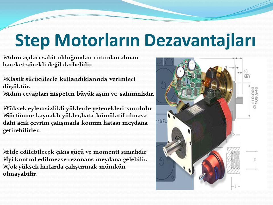 Step Motorların Dezavantajları  Adım açıları sabit olduğundan rotordan alınan hareket sürekli değil darbelidir.  Klasik sürücülerle kullandıklarında