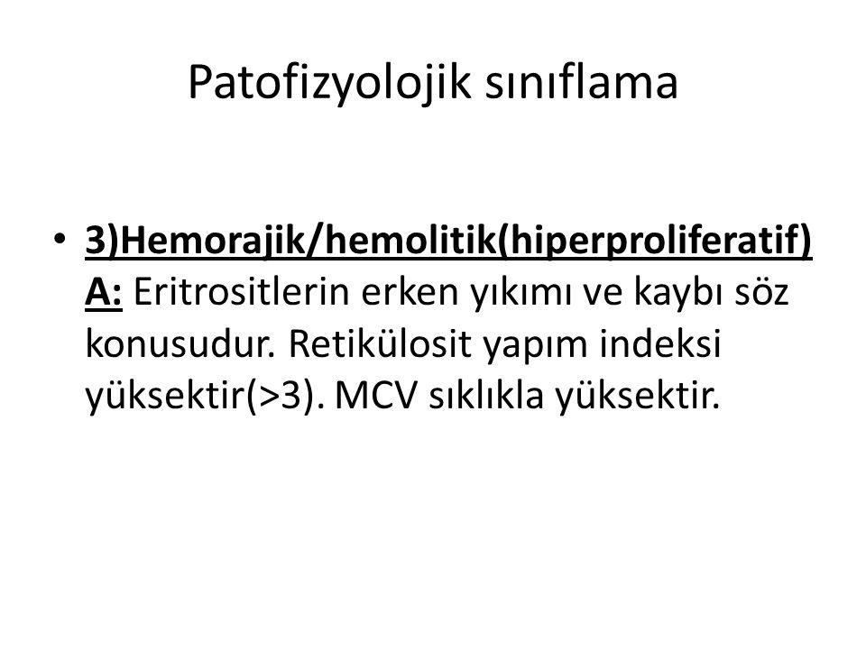 Patofizyolojik sınıflama 3)Hemorajik/hemolitik(hiperproliferatif) A: Eritrositlerin erken yıkımı ve kaybı söz konusudur. Retikülosit yapım indeksi yük
