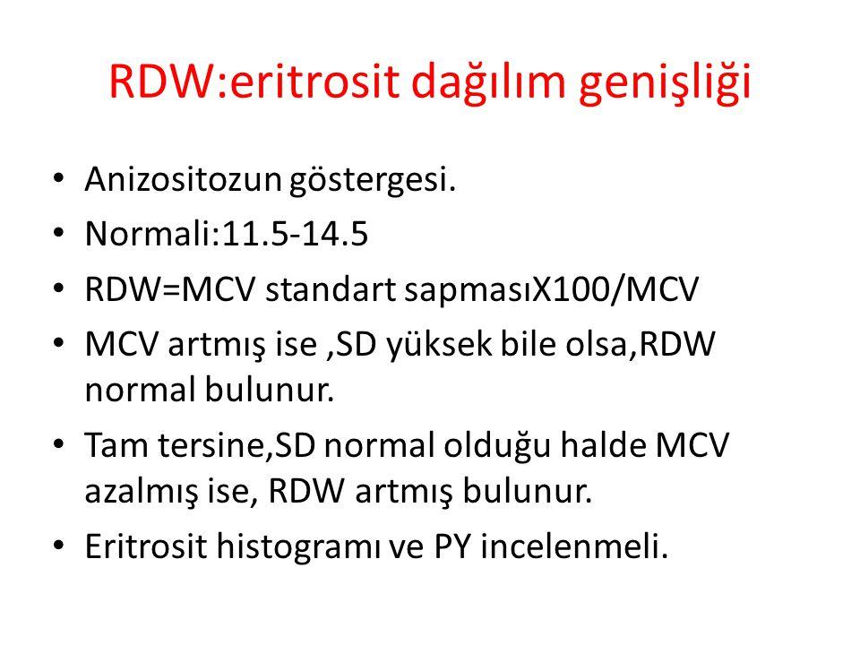 RDW:eritrosit dağılım genişliği Anizositozun göstergesi. Normali:11.5-14.5 RDW=MCV standart sapmasıX100/MCV MCV artmış ise,SD yüksek bile olsa,RDW nor