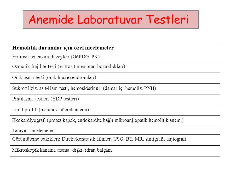 Hemolitik durumlar için özel incelemeler Eritrosit içi enzim düzeyleri (G6PDG, PK) Ozmotik frajilite testi (eritrosit membran bozuklukları) Oraklaşma testi (orak hücre sendromları) Sukroz liziz, asit-Ham testi, hemosiderinüri (damar içi hemoliz, PNH) Pıhtılaşma testleri (YDP testleri) Lipid profili (mahmuz hücreli anemi) Ekokardiyografi (protez kapak, endokardite bağlı mikroanjiopatik hemolitik anemi) Tarayıcı incelemeler Görüntüleme tetkikleri: Direkt/kontrastlı filmler, USG, BT, MR, sintigrafi, anjiografi Mikroskopik kanama arama: dışkı, idrar, balgam Anemide Laboratuvar Testleri