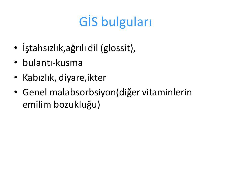 GİS bulguları İştahsızlık,ağrılı dil (glossit), bulantı-kusma Kabızlık, diyare,ikter Genel malabsorbsiyon(diğer vitaminlerin emilim bozukluğu)