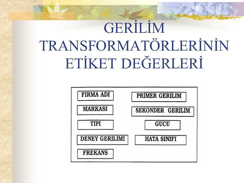 GERİLİM TRANSFORMATÖRLERİNİN ETİKET DEĞERLERİ