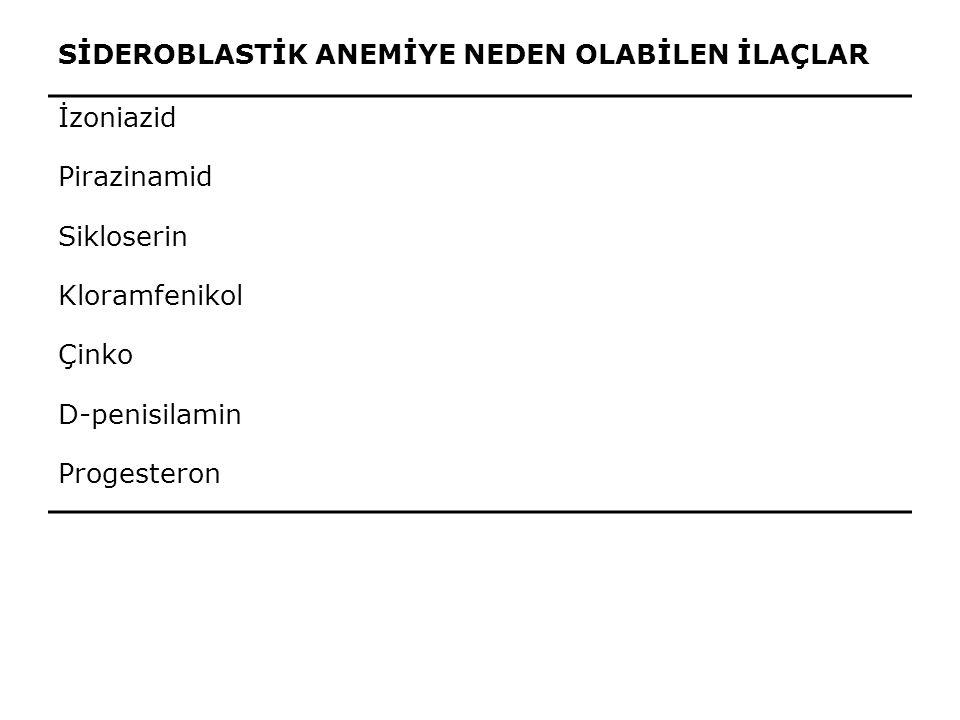 SİDEROBLASTİK ANEMİYE NEDEN OLABİLEN İLAÇLAR İzoniazid Pirazinamid Sikloserin Kloramfenikol Çinko D-penisilamin Progesteron