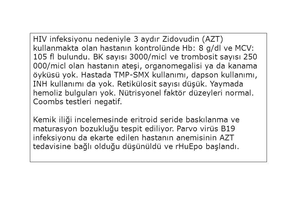 HIV infeksiyonu nedeniyle 3 aydır Zidovudin (AZT) kullanmakta olan hastanın kontrolünde Hb: 8 g/dl ve MCV: 105 fl bulundu. BK sayısı 3000/micl ve trom
