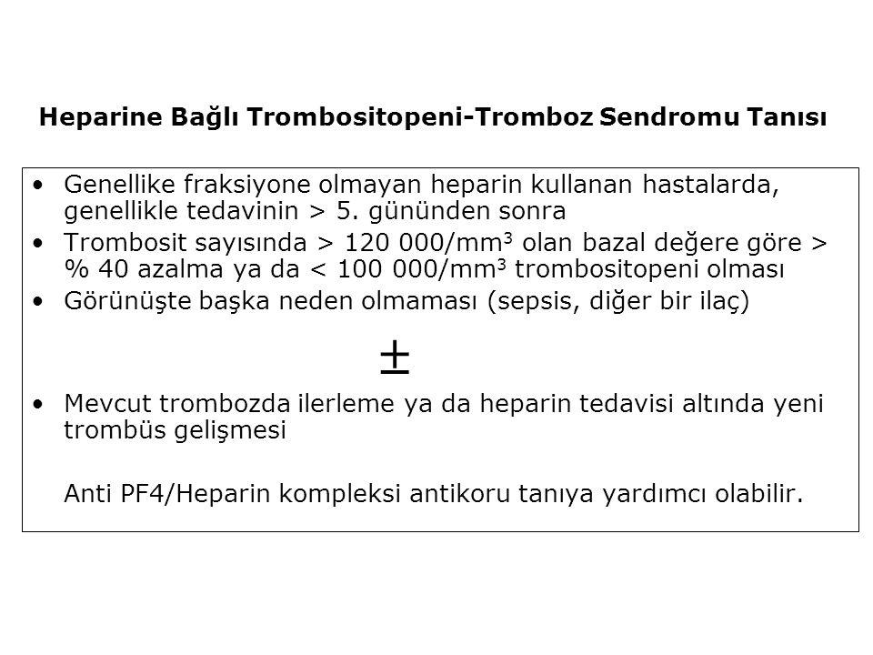 Heparine Bağlı Trombositopeni-Tromboz Sendromu Tanısı Genellike fraksiyone olmayan heparin kullanan hastalarda, genellikle tedavinin > 5. gününden son