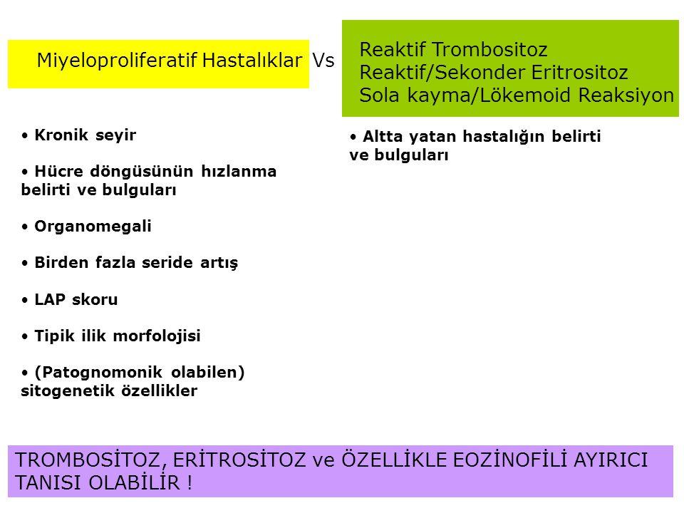 Reaktif Trombositoz Reaktif/Sekonder Eritrositoz Sola kayma/Lökemoid Reaksiyon VsMiyeloproliferatif Hastalıklar Kronik seyir Hücre döngüsünün hızlanma
