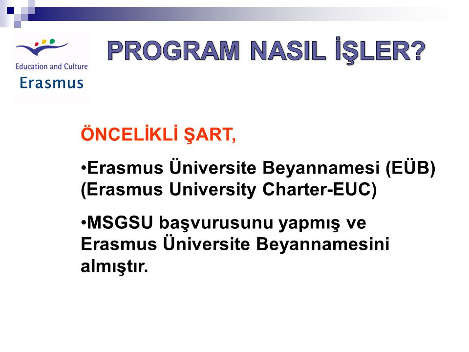 ERASMUS İKİLİ ANLAŞMASI ERASMUS İKİLİ ANLAŞMASI (ERASMUS BİLATERAL AGREEMENT) İki üniversitenin ilgili bölümleri arasında yapılan anlaşmadır.