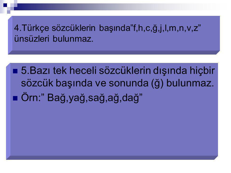 """4.Türkçe sözcüklerin başında""""f,h,c,ğ,j,l,m,n,v,z"""" ünsüzleri bulunmaz. 5.Bazı tek heceli sözcüklerin dışında hiçbir sözcük başında ve sonunda (ğ) bulun"""