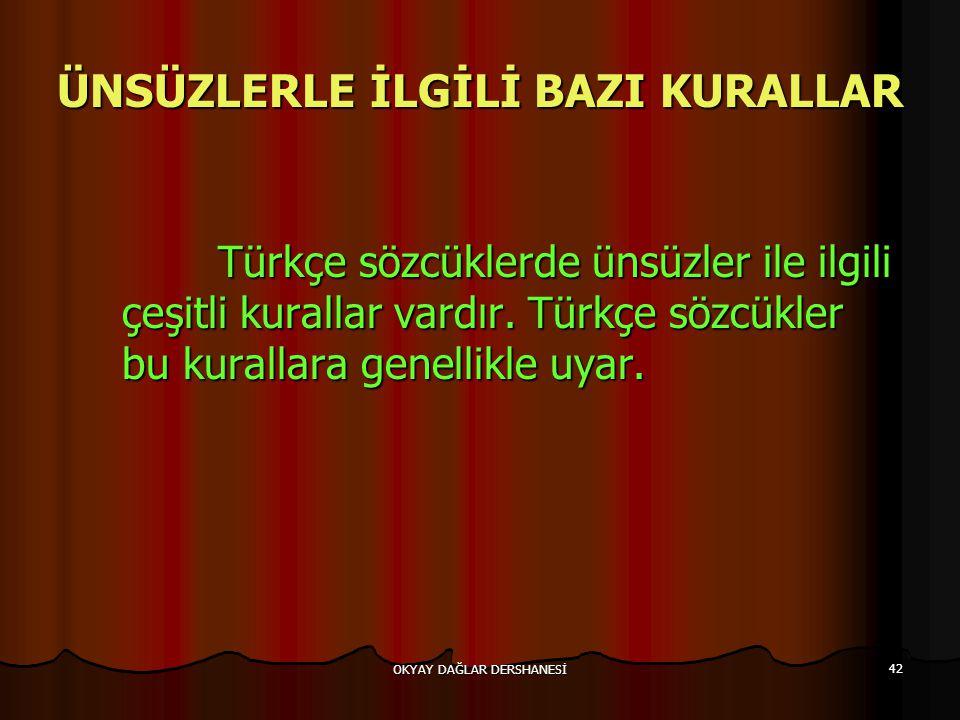OKYAY DAĞLAR DERSHANESİ 42 ÜNSÜZLERLE İLGİLİ BAZI KURALLAR Türkçe sözcüklerde ünsüzler ile ilgili çeşitli kurallar vardır. Türkçe sözcükler bu kuralla