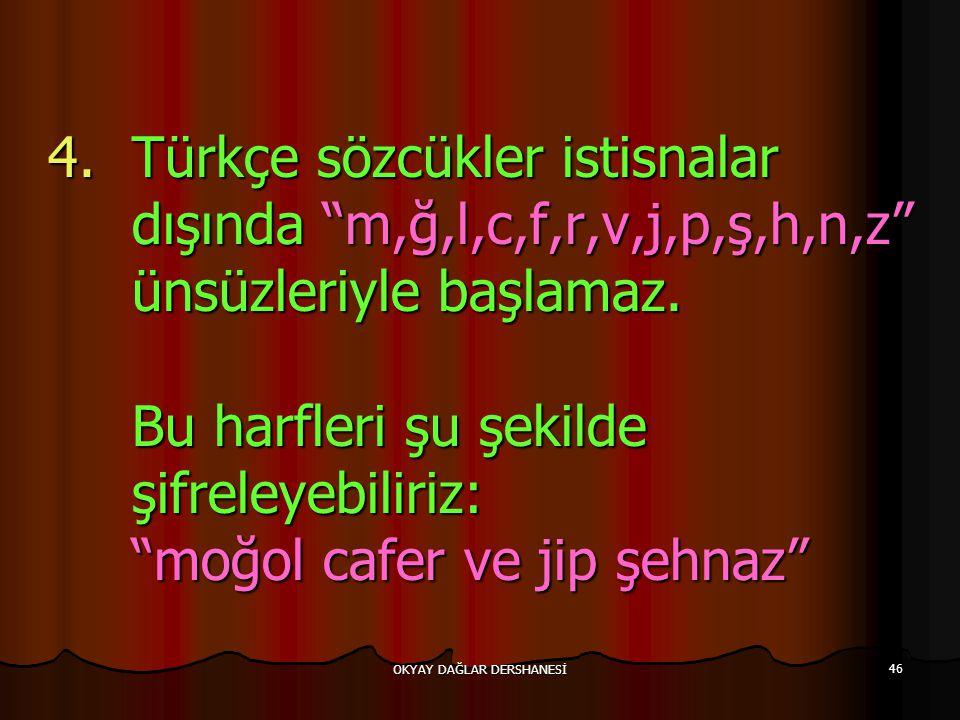 """OKYAY DAĞLAR DERSHANESİ 46 4.Türkçe sözcükler istisnalar dışında """"m,ğ,l,c,f,r,v,j,p,ş,h,n,z"""" ünsüzleriyle başlamaz. Bu harfleri şu şekilde şifreleyebi"""