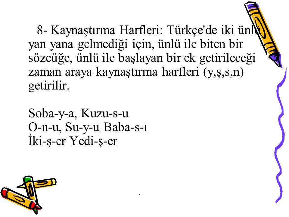 8- Kaynaştırma Harfleri: Türkçe'de iki ünlü yan yana gelmediği için, ünlü ile biten bir sözcüğe, ünlü ile başlayan bir ek getirileceği zaman araya kay