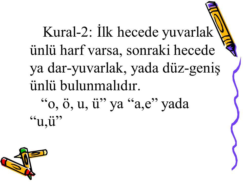 """Kural-2: İlk hecede yuvarlak ünlü harf varsa, sonraki hecede ya dar-yuvarlak, yada düz-geniş ünlü bulunmalıdır. """"o, ö, u, ü"""" ya """"a,e"""" yada """"u,ü"""""""