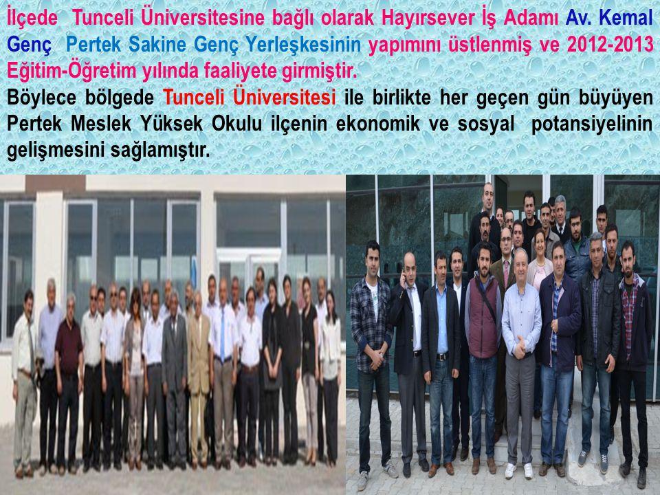 İlçede Tunceli Üniversitesine bağlı olarak Hayırsever İş Adamı Av. Kemal Genç Pertek Sakine Genç Yerleşkesinin yapımını üstlenmiş ve 2012-2013 Eğitim-