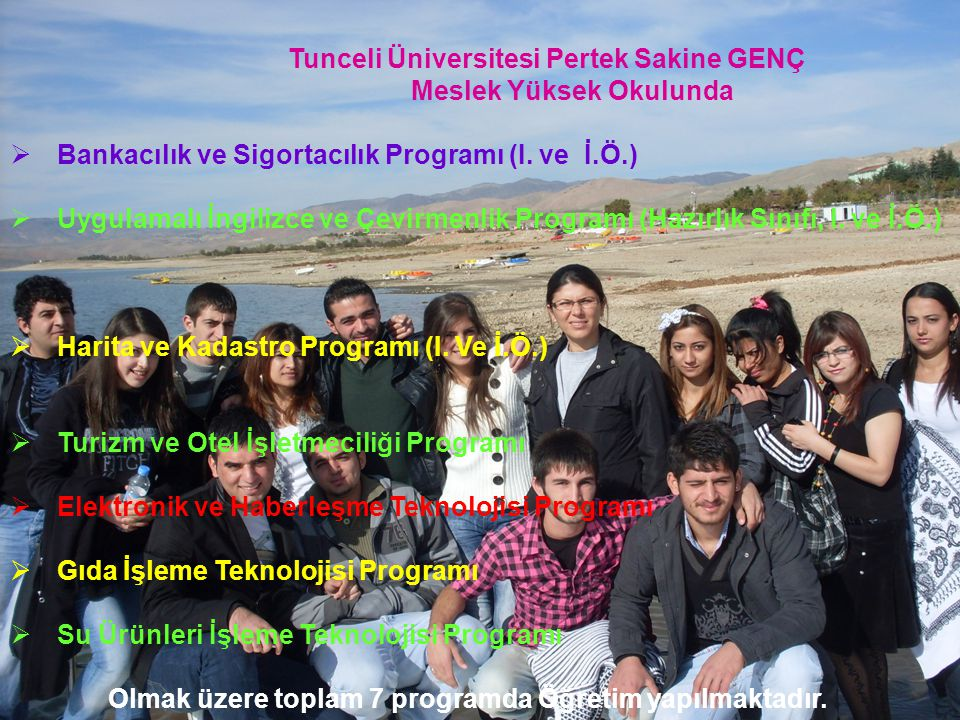 Tunceli Meslek Yüksek Okulu Pertek Sakine GENÇ Tunceli Üniversitesi Pertek Sakine GENÇ Meslek Yüksek Okulunda  Bankacılık ve Sigortacılık Programı (I.