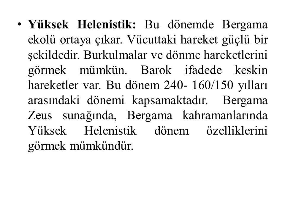Geç Helenistik: 160/150- 30 eserlerde gerçekçilik mevcut.