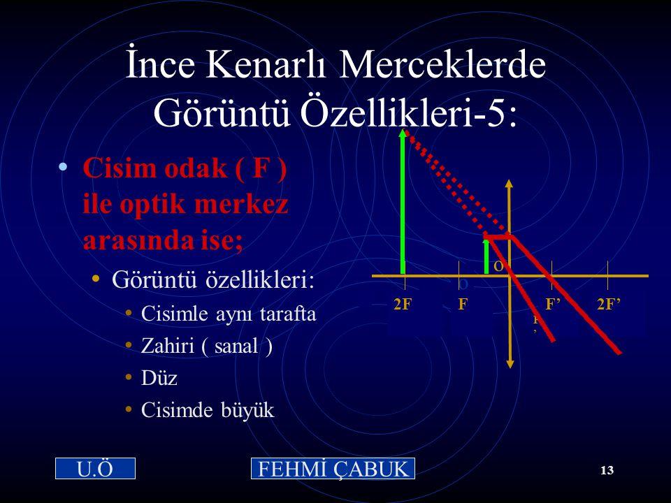 15 / 03 /2001Hazırlayan: Sevim Uslusoy12 İnce Kenarlı Merceklerde Görüntü Özellikleri-4 Cisim F 'de (odakta) ise; Görüntü özellikleri: Görüntü sonsuzd