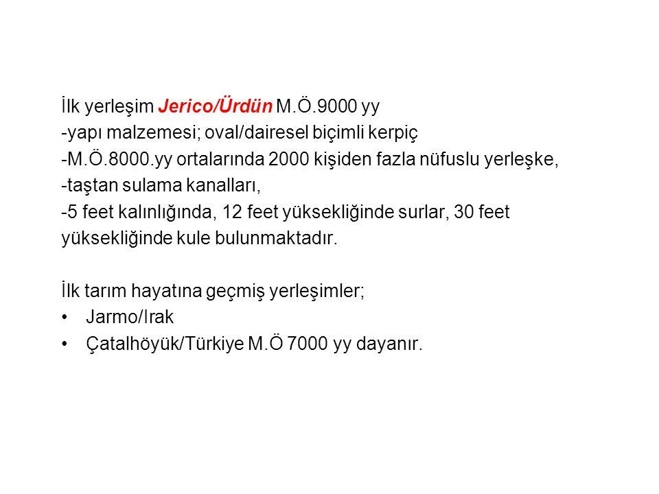 İlk yerleşim Jerico/Ürdün M.Ö.9000 yy -yapı malzemesi; oval/dairesel biçimli kerpiç -M.Ö.8000.yy ortalarında 2000 kişiden fazla nüfuslu yerleşke, -taş