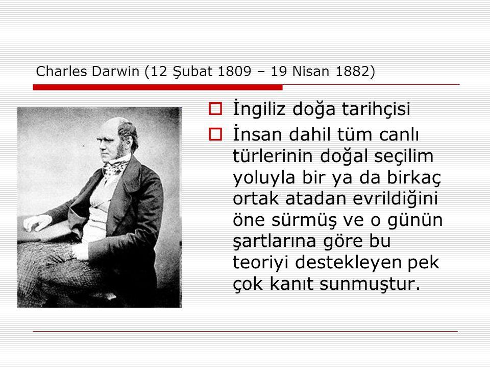 Charles Darwin (12 Şubat 1809 – 19 Nisan 1882)  İngiliz doğa tarihçisi  İnsan dahil tüm canlı türlerinin doğal seçilim yoluyla bir ya da birkaç orta