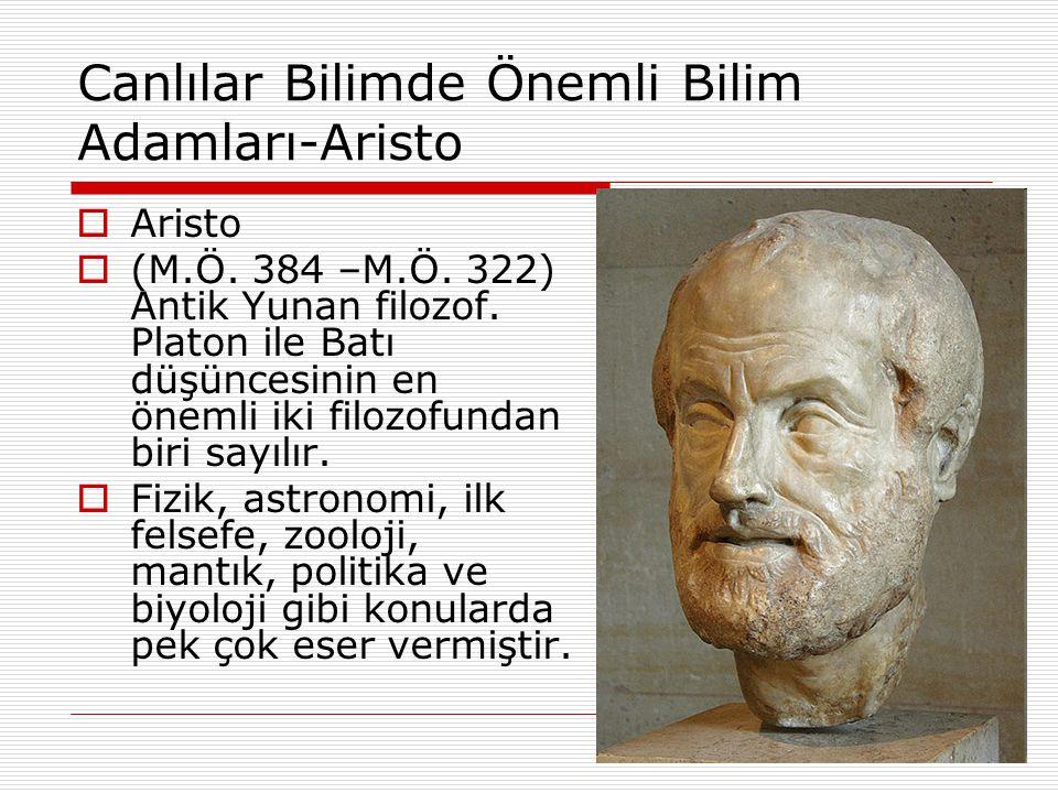 Canlılar Bilimde Önemli Bilim Adamları-Aristo  Aristo  (M.Ö. 384 –M.Ö. 322) Antik Yunan filozof. Platon ile Batı düşüncesinin en önemli iki filozofu