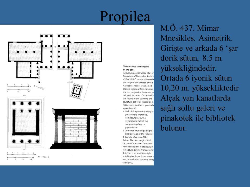 Propilea M.Ö.437. Mimar Mnesikles. Asimetrik. Girişte ve arkada 6 'şar dorik sütun, 8.5 m.