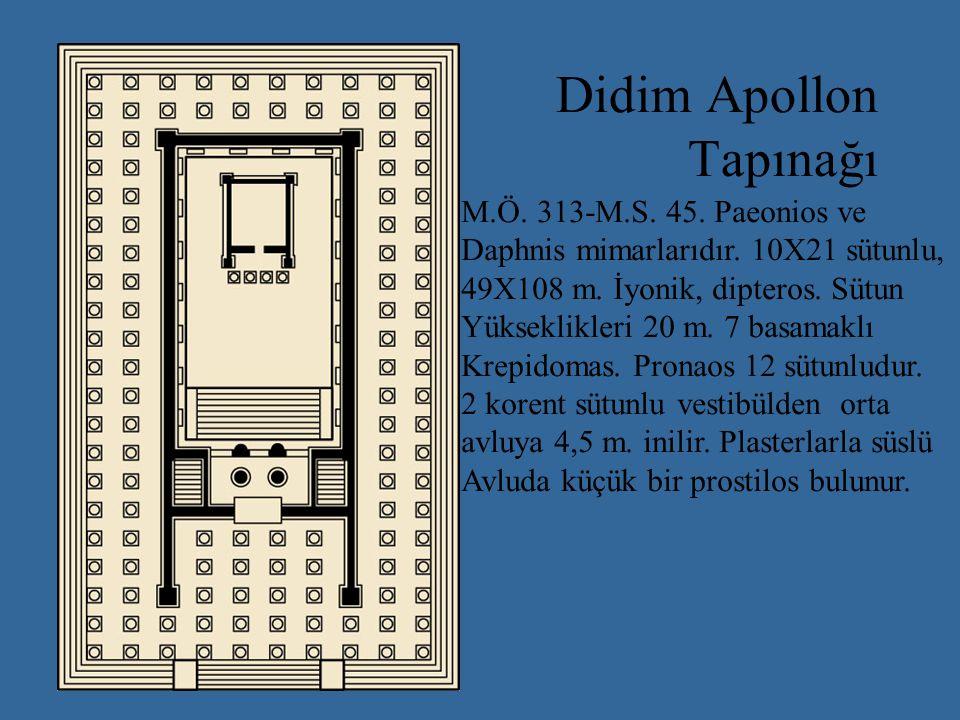 Didim Apollon Tapınağı M.Ö.313-M.S. 45. Paeonios ve Daphnis mimarlarıdır.