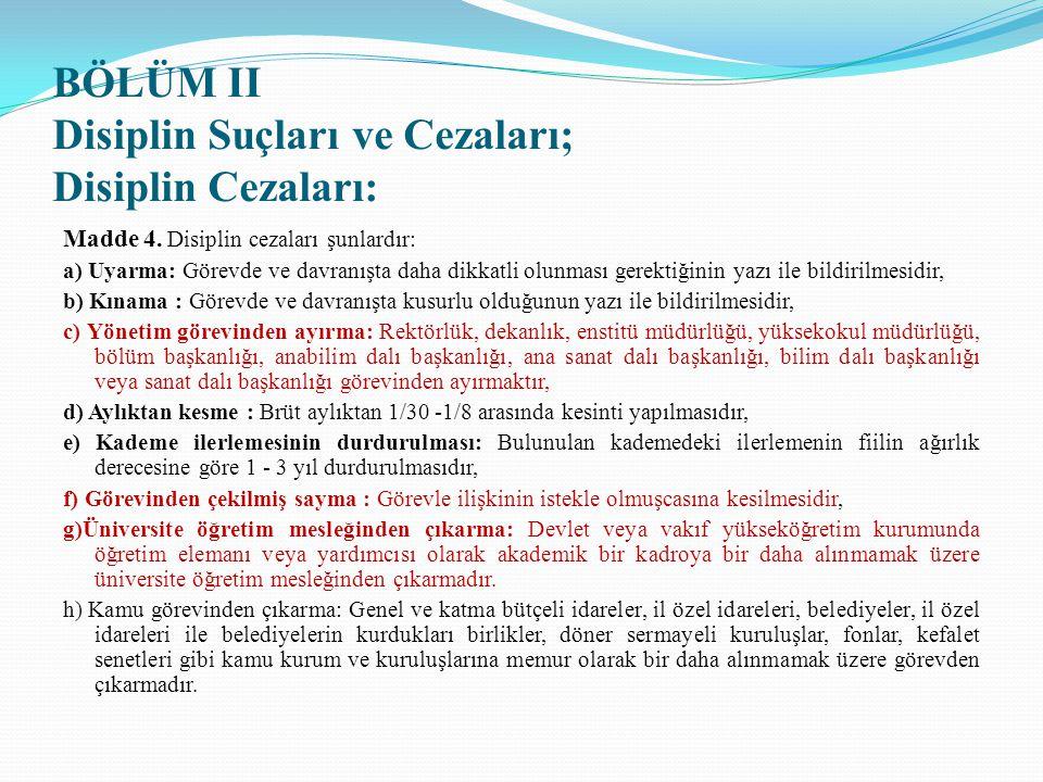 BÖLÜM II Disiplin Suçları ve Cezaları; Disiplin Cezaları: Madde 4. Disiplin cezaları şunlardır: a) Uyarma: Görevde ve davranışta daha dikkatli olunmas
