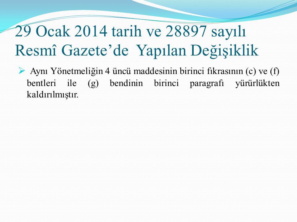 29 Ocak 2014 tarih ve 28897 sayılı Resmî Gazete'de Yapılan Değişiklik  Aynı Yönetmeliğin 4 üncü maddesinin birinci fıkrasının (c) ve (f) bentleri ile