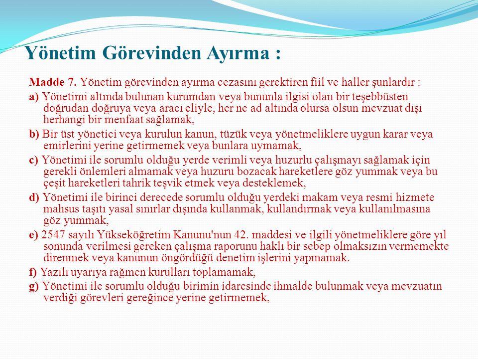 Yönetim Görevinden Ayırma : Madde 7. Yönetim görevinden ayırma cezasını gerektiren fiil ve haller şunlardır : a) Yönetimi altında bulunan kurumdan vey