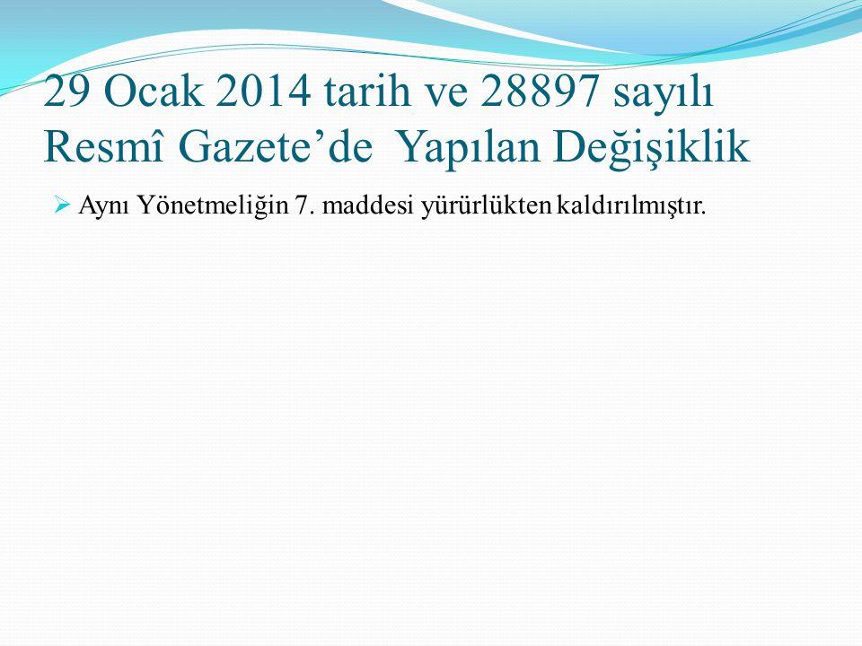 29 Ocak 2014 tarih ve 28897 sayılı Resmî Gazete'de Yapılan Değişiklik  Aynı Yönetmeliğin 7. maddesi yürürlükten kaldırılmıştır.
