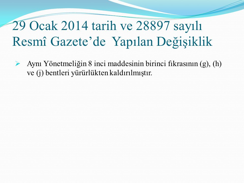 29 Ocak 2014 tarih ve 28897 sayılı Resmî Gazete'de Yapılan Değişiklik  Aynı Yönetmeliğin 8 inci maddesinin birinci fıkrasının (g), (h) ve (j) bentler