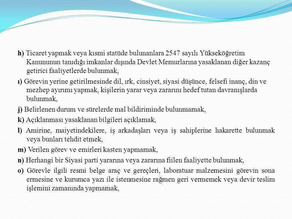 . h) Ticaret yapmak veya kısmi statüde bulunanlara 2547 sayılı Yükseköğretim Kanununun tanıdığı imkanlar dışında Devlet Memurlarına yasaklanan diğer k