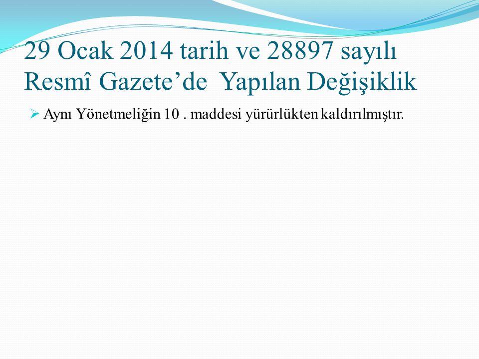 29 Ocak 2014 tarih ve 28897 sayılı Resmî Gazete'de Yapılan Değişiklik  Aynı Yönetmeliğin 10. maddesi yürürlükten kaldırılmıştır.