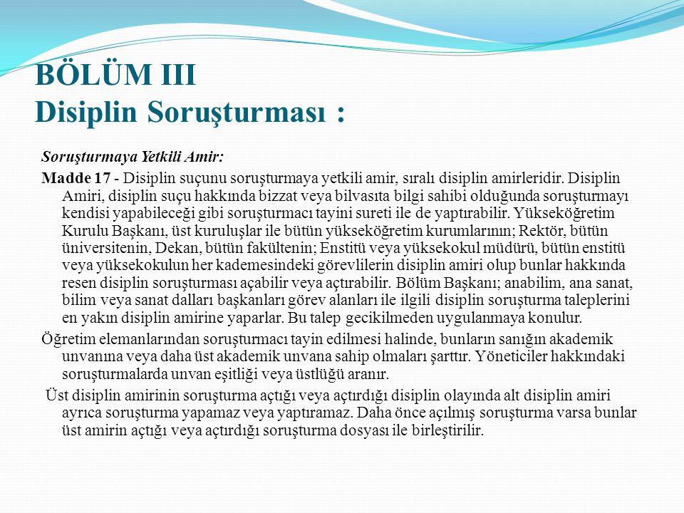 BÖLÜM III Disiplin Soruşturması : Soruşturmaya Yetkili Amir: Madde 17 - Disiplin suçunu soruşturmaya yetkili amir, sıralı disiplin amirleridir. Disipl