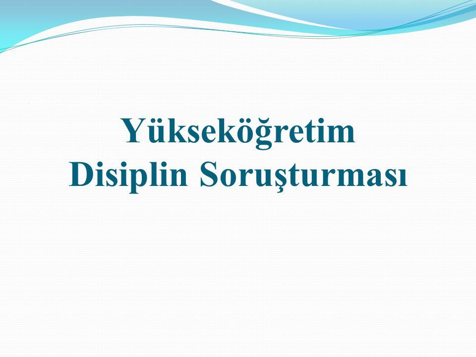 Yükseköğretim Disiplin Soruşturması.
