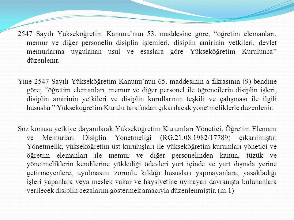 """. 2547 Sayılı Yükseköğretim Kanunu'nun 53. maddesine göre; """"öğretim elemanları, memur ve diğer personelin disiplin işlemleri, disiplin amirinin yetkil"""
